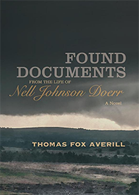"Byron Caldwell Smith Book Award winner Thomas Fox Averill's ""Found Documents from the Life of Nell Johnson Doerr: A Novel,"" by Thomas Fox Averill."